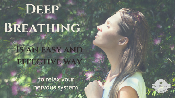 Deep breating is an easy and effective way to relax your nervous system