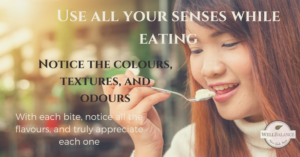 Mindful eating tip: Use all your senses while eating. Notice the colours, textures, and odours. With each bite, notice all the flavours, and truly appreciate each one.