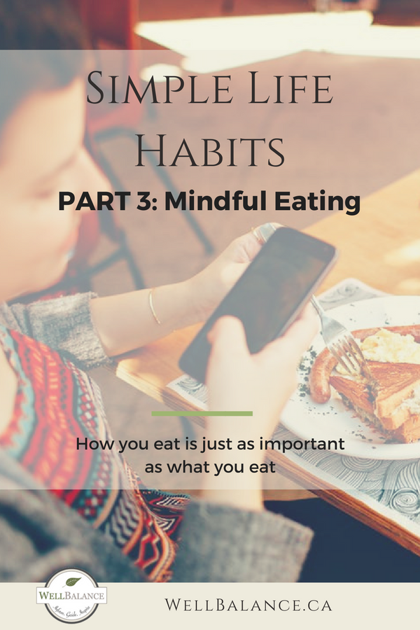 Simple Life Habits part 3: Mindful Eating. How you eat is just as important as what you eat.