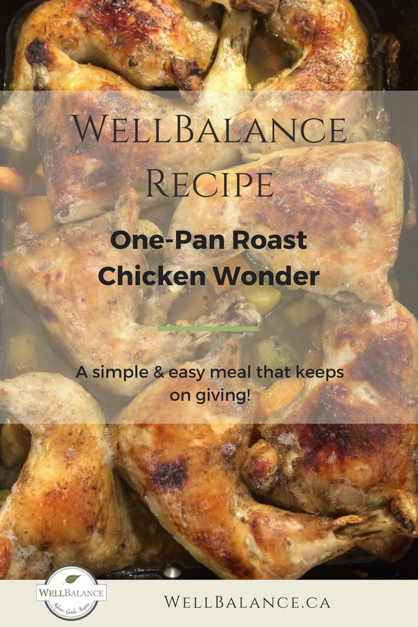WellBalance Recipe: One-Pan Roast Chicken Wonder. A simple & easy meal that keeps on giving!