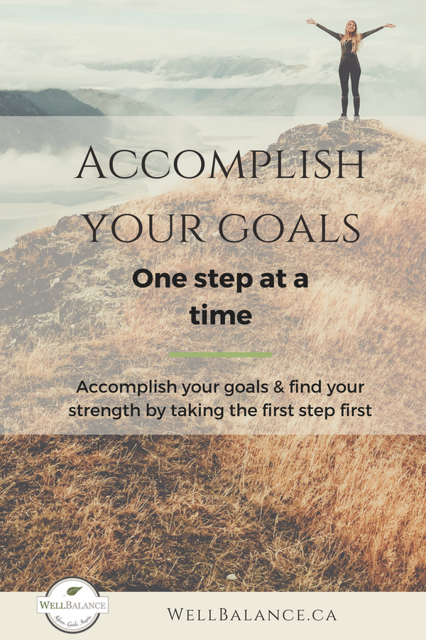 Accomplish your goals and find strength one step at a time, by taking the first step first